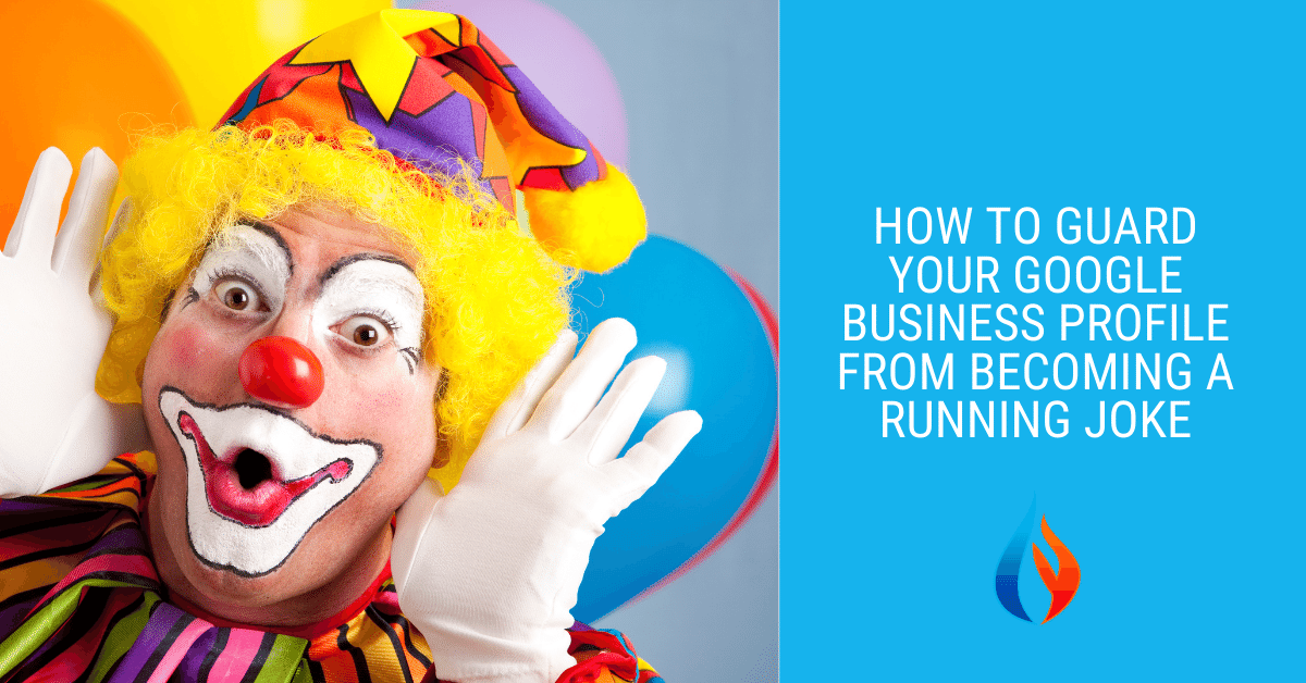 Picutre of clown with words How To Guard Your Google Business Profile From Becoming a Running Joke