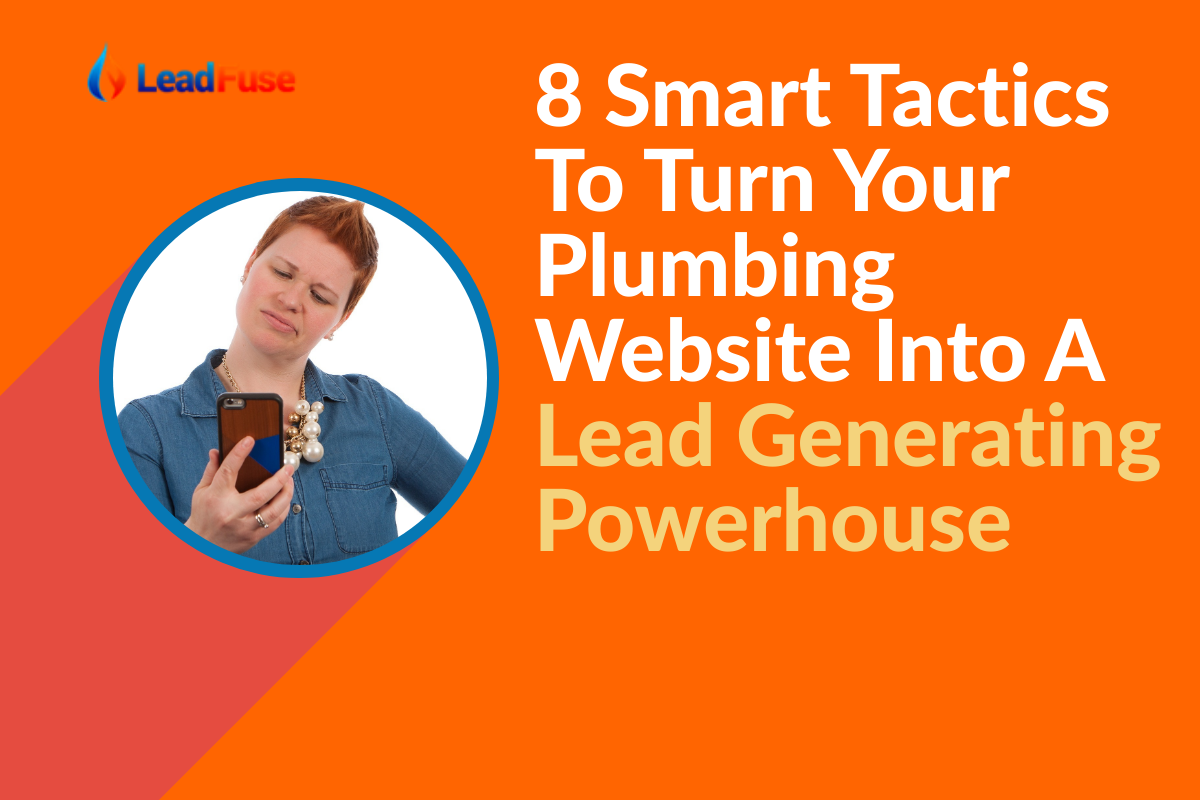 """Woman looking at phone with blog post title beside """"8 smart tactives to turn your plumbing website into a lead generating powerhouse"""